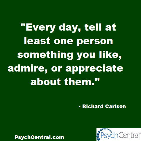 """""""Every day, tell at least one person something you like, admire, or appreciate about them."""" - Richard Carlson #quote http://t.co/INb13xJVYE"""