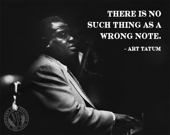 """""""There is no such thing as a wrong note."""" - Art Tatum #NewportJazz #Jazz #Quote #NJFAlum http://t.co/2ZfLBoVZFg"""