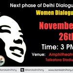 The next phase of AAP Delhi Dialogue : #WomenDialogue Time : 3PM, 26 Nov Venue : Amphitheatre, Talkaora Stadium http://t.co/CbMSe7qhde