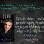 Join us for the #AskReza chat w/ @rezaaslan: 27 November, 11 am IST #Zealot #Religion #Faith #Love #Bigotry #Ideology http://t.co/aRd7fTLwjW