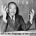 "As #MLK said in 1968, ""a riot is the language of the unheard."" #Ferguson http://t.co/iVQRkTnQwk"