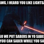 Yo Dawg, I heard you like lightsabers so we put sabers in yo saber so you can saber while you saber. @starwars http://t.co/M63zaN2Vyo
