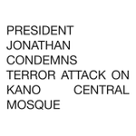 Credit to Nigerias President Jonathan, he has condemned the Kano terror attacks. http://t.co/3T7PS2sgXH