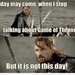 Its true, real Game of Thrones fans never stop talking about it! #addicted #GameOfThronesProbs http://t.co/T88xCJTudN