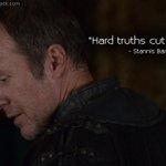 """""""Hard truths cut both ways."""" - #StannisBaratheon #GameofThrones #GoTQuotes #GoT #asoiaf http://t.co/zOd1cKbhsx http://t.co/65ZBcrDcDK"""
