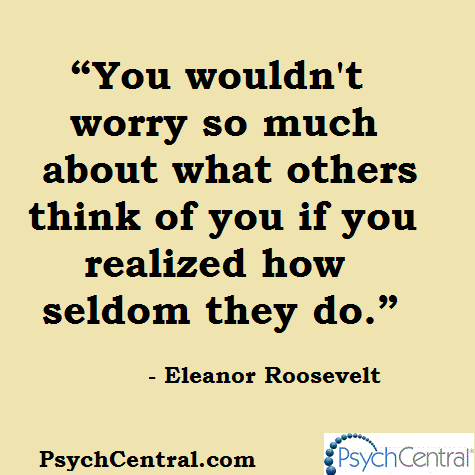 """""""You wouldn' worry so much about what others think of you if you realized how seldom they do."""" - Eleanor Roosevelt http://t.co/at4yZ6UhJE"""