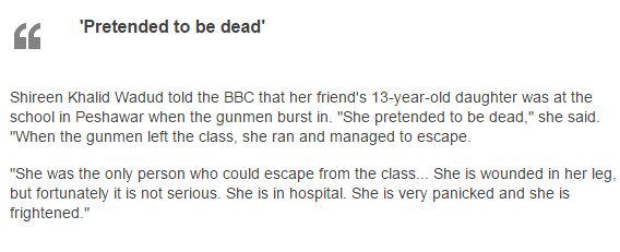 Girl, 13, escaped gunman by playing dead; sole survivor of her class. http://t.co/mec9Y4m58W #PeshawarAttack http://t.co/pK0lOxw726