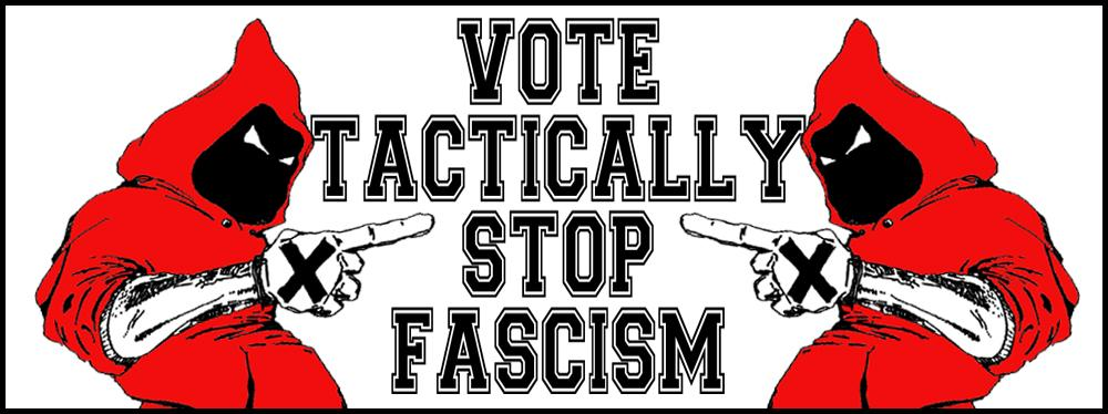 VOTE TACTICALLY STOP FASCISM RT : http://t.co/6ZMyAaoHxl
