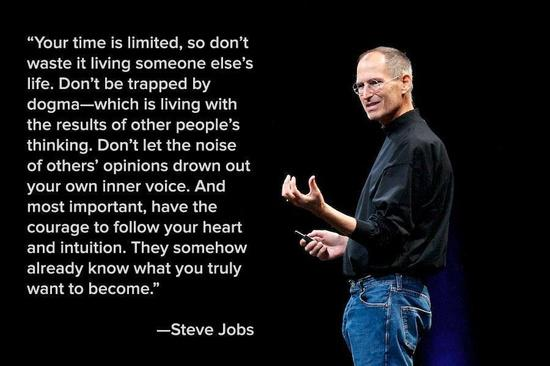 """Your time is limited, so don't waste it living someone else's life."" -- Steve Jobs http://t.co/6mmUhjKvHu"