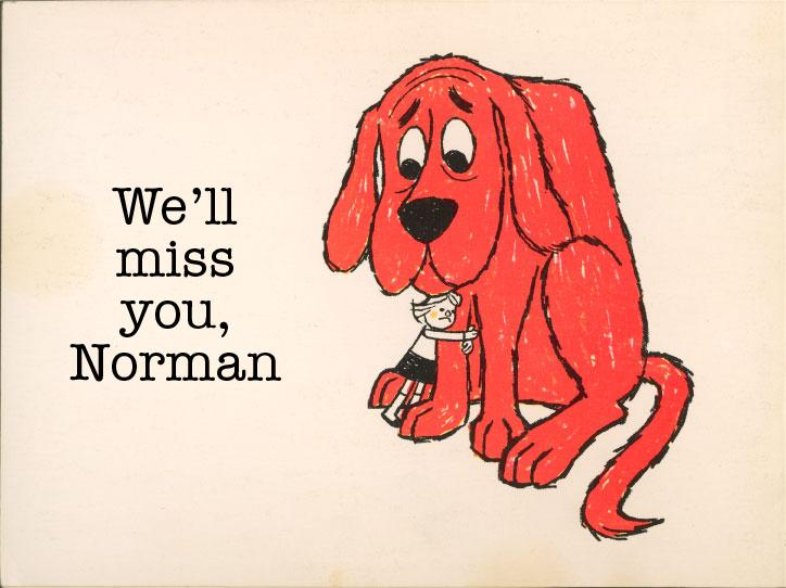 We'll never forget the man behind everyone's favorite Big Red Dog, Norman Bridwell http://t.co/uxQnFvGKdf #Clifford http://t.co/YoZtBTuX6E