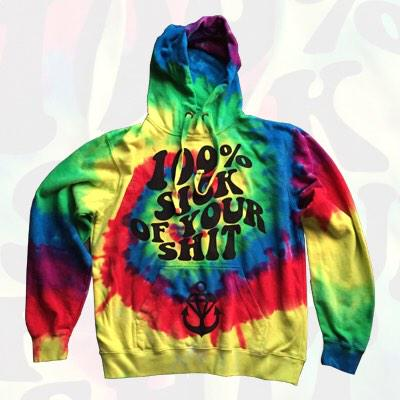 100% sick of your shit! these new tie-dye hoodies just went up, be