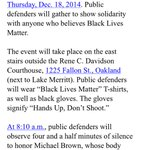 """Alameda Co. pub.defenders holding #BlackLivesMatter rally tmw while wearing gloves to signify """"Hands up, dont shoot"""" http://t.co/dX8DYGVZnY"""