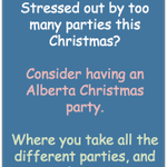 Stressed out by too many parties this Christmas? Alberta has a solution for you. http://t.co/U2M0KNcE4R