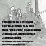 Chattanooga Day of Resistance, Sat, Dec 20, 12 Noon, Miller Park #ICantBreathe #BlackLivesMatter #ShutItDown #CHA http://t.co/jpiOYwdXww