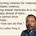 """""""Returning violence for violence multiplies violence adding deeper darkness to a night already devoid of stars"""" #NYPD http://t.co/KqKgyMW256"""