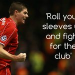 Steven Gerrard - Roll your sleeves up & fight for the club #LFC http://t.co/EhQB5KcFK4