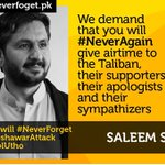 #PeshawarAttack 100 + MT @MJibranNasir Dear @SaleemKhanSafi no more airtime for Taliban #NeverAgain #NeverForget http://t.co/0pzJCo1yaE