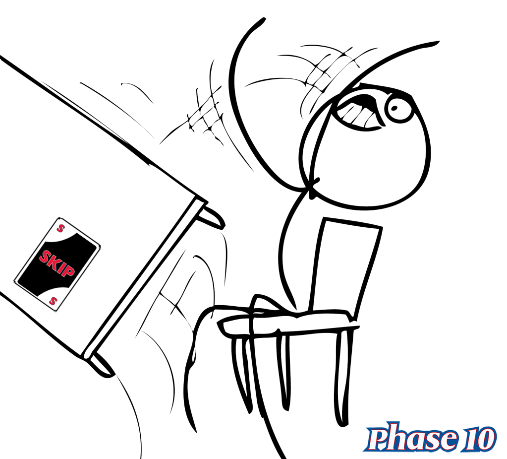 That feeling when you get skipped twice in a row in #Phase10 #ThatFeeling http://t.co/sbIkFitZXP