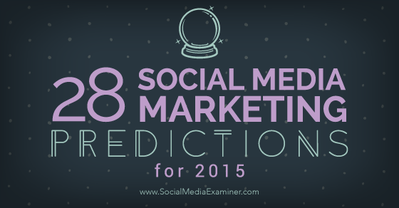28 Social Media Marketing Predictions for 2015 From the Pros http://t.co/WqUkIub95D by @CindyKing via @smexaminer http://t.co/4mZmJHHfnA