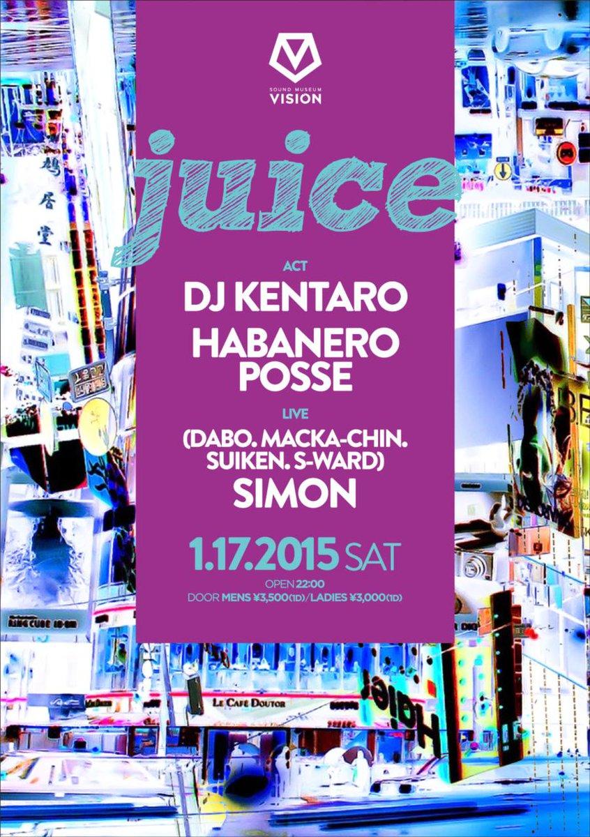 【1/17(土)】juice @VISIONTOKYO  HP:http://t.co/SqoOFi1xET  LIVE:DABO. MACKA-CHIN. SUIKEN. S-WARD / SIMON DJ:KENTARO http://t.co/74lGi87KXK