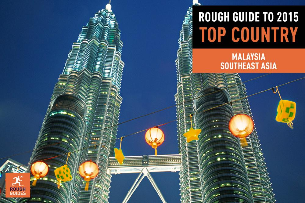 Don't let the bad press in 2014 stop you from visiting Malaysia: a top country for 2015