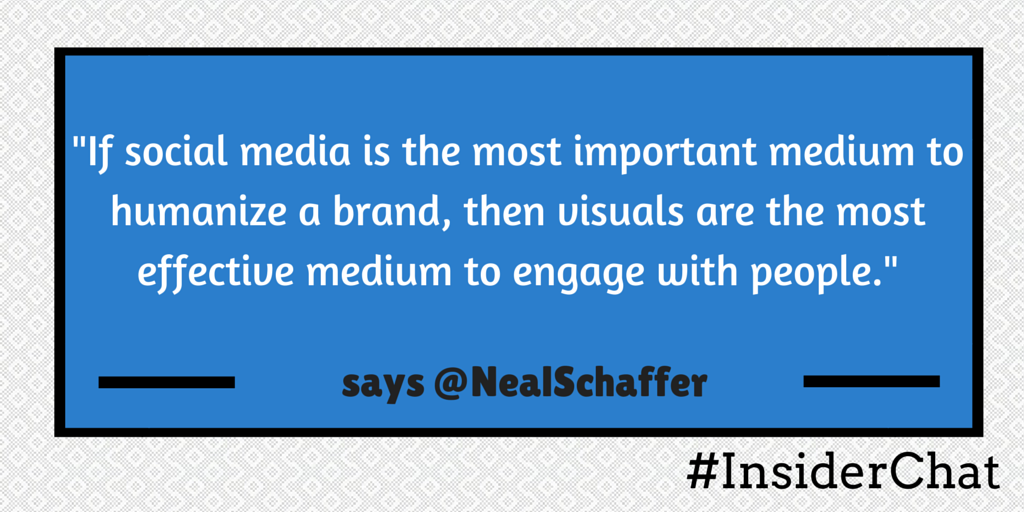 As we discuss visuals & other humanizing tactics, this is my favorite @NealSchaffer quote from #InsiderChat today! http://t.co/pXnK7uqmss