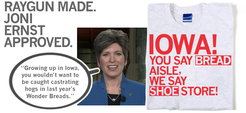 our newest shirt is RAYGUN-made, Joni Ernst-inspired! http://t.co/F06Q7CnIX7 http://t.co/XAnVBNYTW1