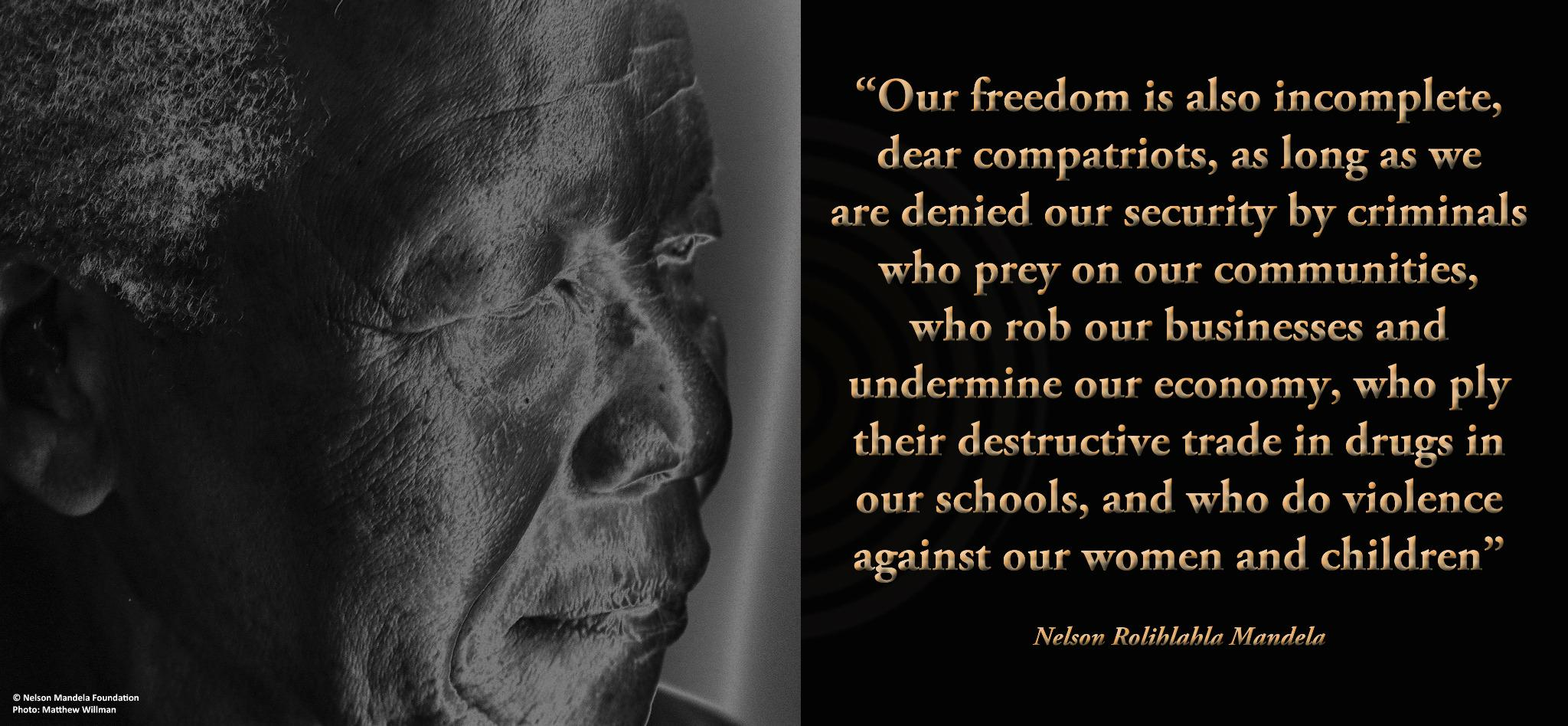 """""""Our freedom is also incomplete, dear compatriots, as long as we are denied our security by criminals"""" #NelsonMandela http://t.co/o0YbPsTYCk"""