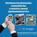 Envíanos tus denuncias comunitarias a @PanamaAmerica y la publicaremos en nuestro noticiero web #ElPulso http://t.co/lPOn4aJXdG
