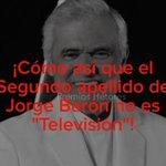 """#NadaMasGuiso que pensar que el segundo apellido de Jorge Barón es """"Televisión"""" http://t.co/nbEWd6JImI"""