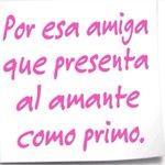 Por esa amiga que presenta al amante como primo #siguemeytesigo https://t.co/jiLdT4WSGy