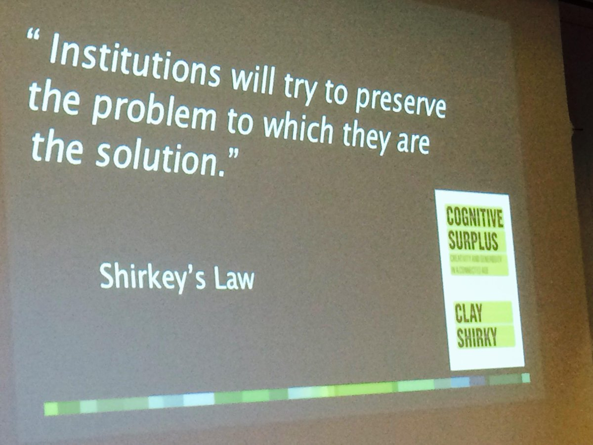 "Shirkey's law: ""Institutions will try to preserve the problem to which they are the solution."" @ken_power #oop2015 http://t.co/j1miB7UGPn"