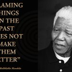 """Blaming things on the past does not make them better""  #NelsonMandela #LivingTheLegacy #RememberMadiba http://t.co/Gk9WcoKzit"
