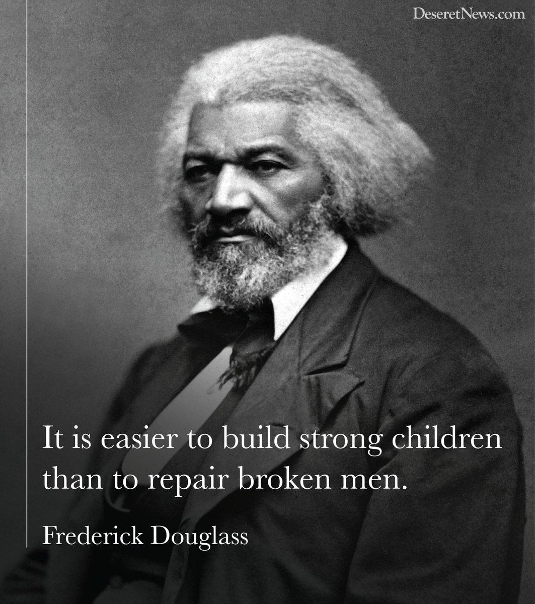 """It is easier to build strong children than to repair broken men."" - Frederick Douglass http://t.co/VFzIGZnF04"