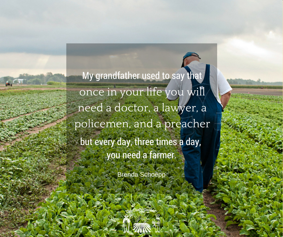 """...once in your life u will need a doctor, lawyer, policeman, & preacher but every day, 3x a day, u need a farmer."" http://t.co/fAcr6IX3EO"