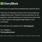 Sorry to hear that @everyblock closed. Hyper local neighborhood news:  Classy last tweet: 'Farewell neighbors.' http://t.co/ksNfjRBD