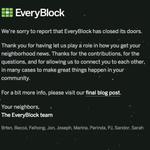 Sorry to hear that @everyblock closed. Hyper local neighborhood news:  Classy last tweet: 'Farewell neighbors.' http://t.co/ksNfjRBD