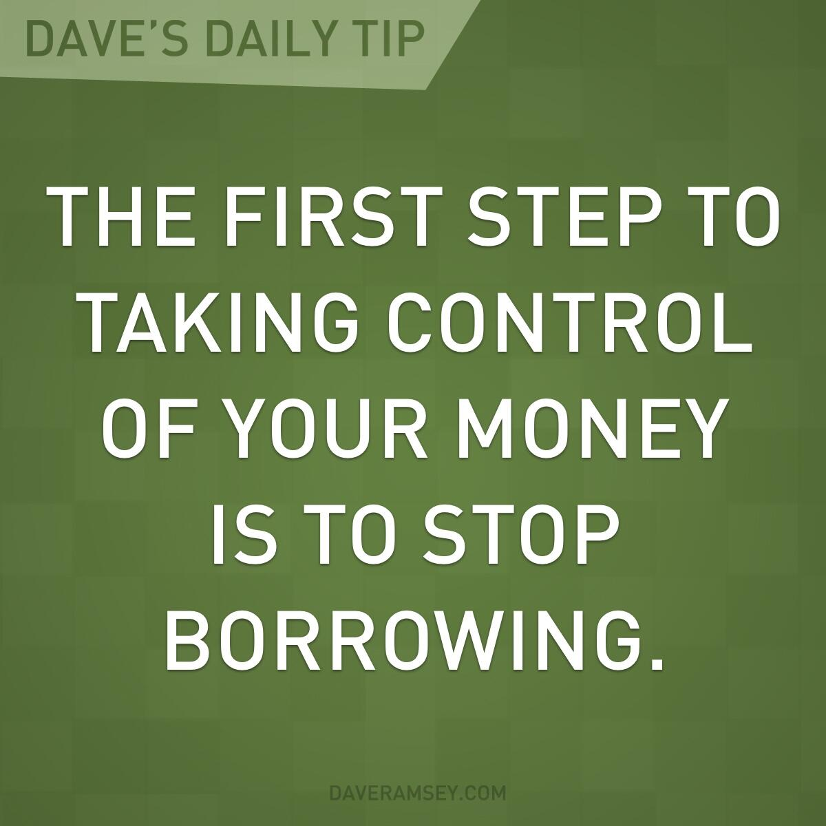 The first step to taking control of your money is to stop borrowing. #DaveDaily http://t.co/n62uqHXWtb