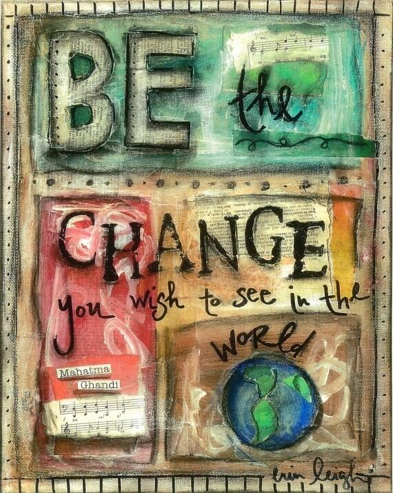 Frustrated with the way things are? Be the change you wish to see in the world http://t.co/DAxjCsIh60