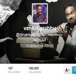 "Thank q everyone!! Love u all!!! ""@Triplicaneprabu: 150K followers :) #VenkatPrabhu :)"