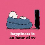 """Happiness is an hour of TV!"