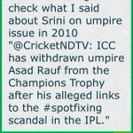 Again check what I said about Srini on umpire issue in 2010
