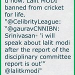 I can tell u now. Lalit MODI banned from cricket for life. 
