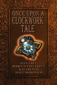 """Once Upon a Clockwork Tale."" #Steampunk on sale June 1, 2013. @ellagrey26 @ahwupdate @KatFrench and Robin Wyatt Dunn http://t.co/ZCsmbQveHy"