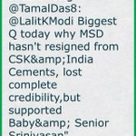 He should resign @TamalDas8: @LalitKModi Biggest Q today why MSD hasn't resigned from CSK&India (cont)