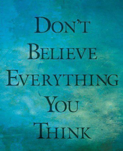 Morning reminder: Don't believe everything you think. http://t.co/gWAa5LN6Wm