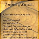 @Gopimohan: 7 Secrets of Success.... I found the answers in my room: