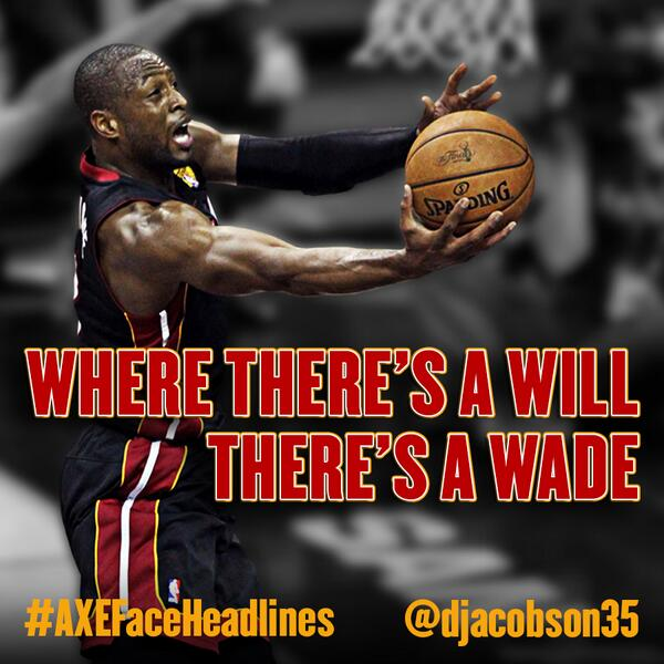 We got some great #AXEFaceHeadlines, but big ups to @djacobson35 for this gem of a D-Wade pun -> http://t.co/FFUqBsMFI5