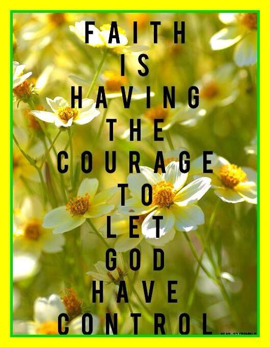 Faith is having the courage to let God to have control. http://t.co/zcS8cASwjJ