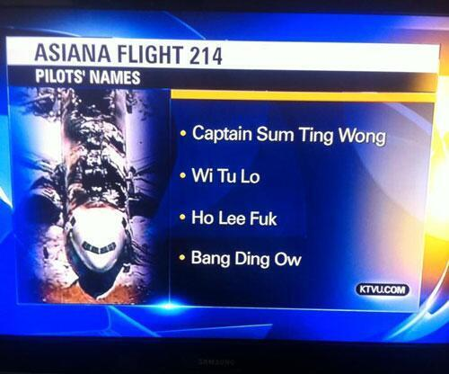"San Francisco TV station @KTVU reports ""Ho Lee Fuk"" and ""Sum Ting Wong"" as the Asiana plane crash pilots: http://t.co/YEFDhSdrkG"